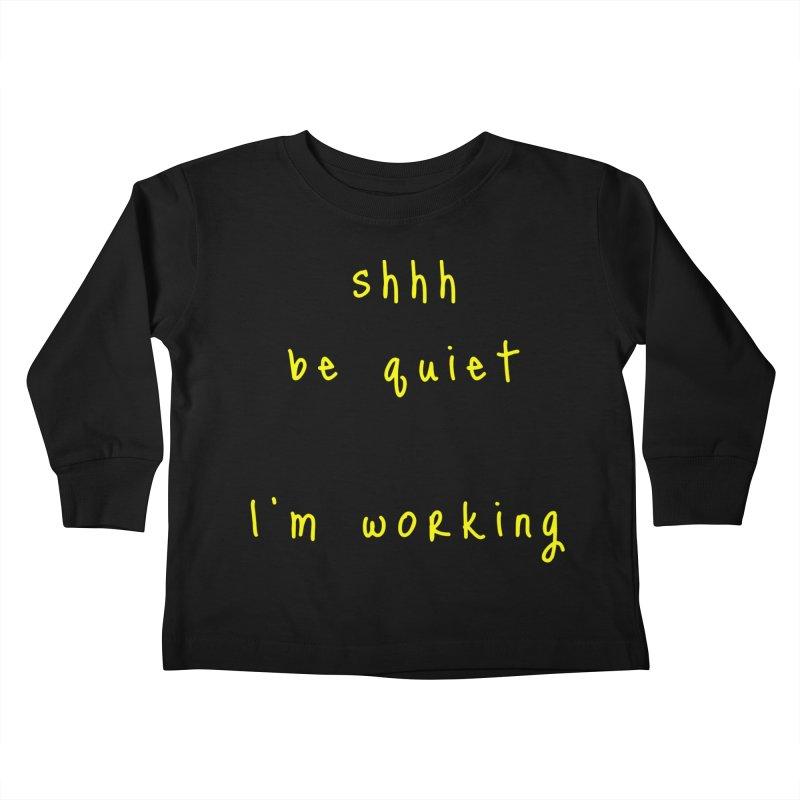 shhh be quiet I'm working v1 - YELLOW font Kids Toddler Longsleeve T-Shirt by ahmadwehbe.com Merch