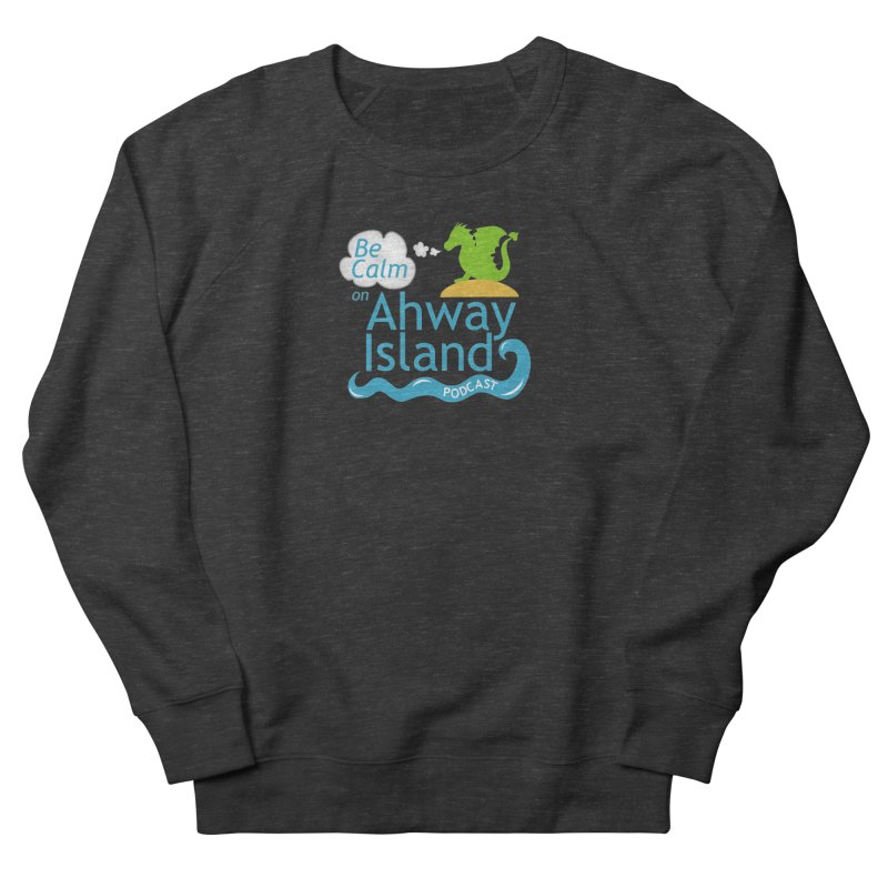 Be Calm on Ahway Island Merchandise Women's French Terry Sweatshirt by ahwayisland's Artist Shop