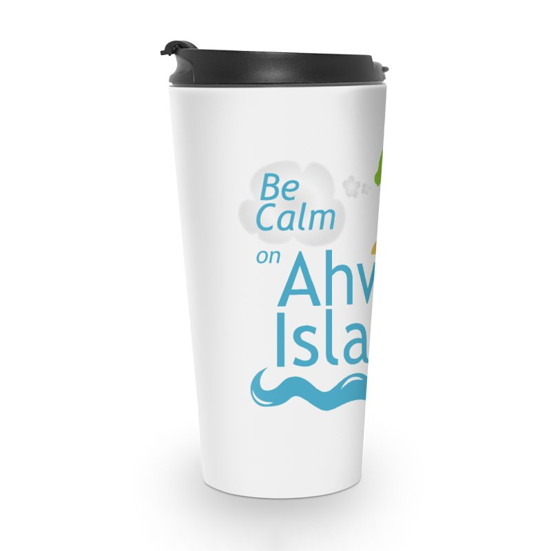 Be Calm on Ahway Island Merchandise Accessories Travel Mug by ahwayisland's Artist Shop