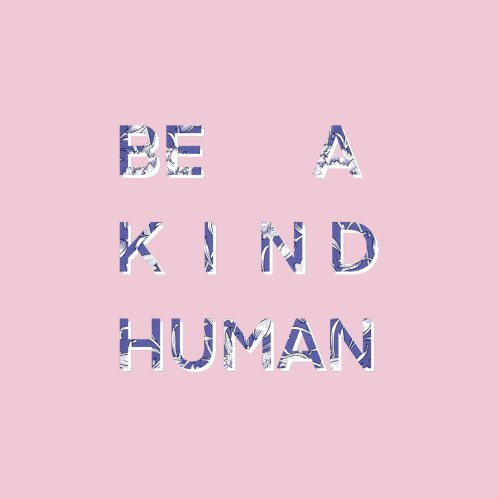 Design for Be A Kind Human - in Floral Blue (PINK)