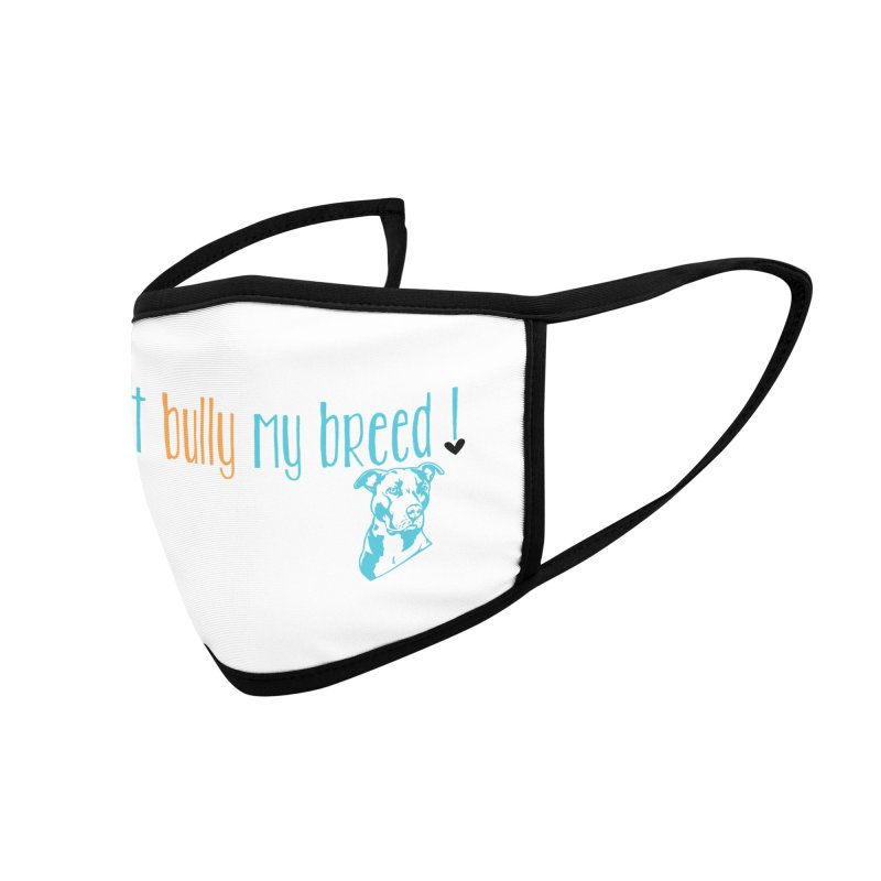 Don't Bully My Breed - White Accessories Face Mask by Alamo City Pitbull's Artist Shop