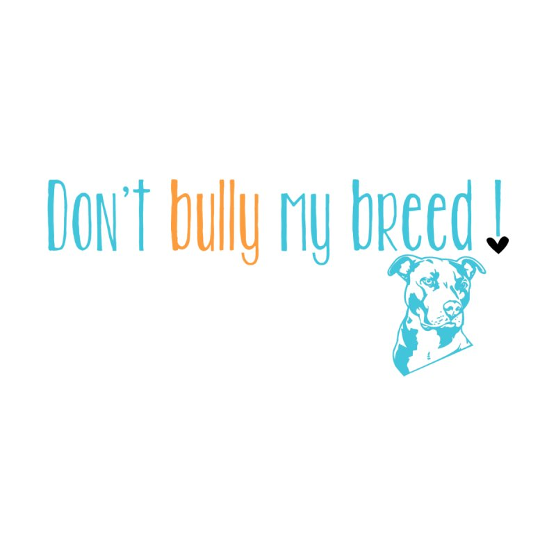 Don't Bully My Breed - White by Alamo City Pitbull's Artist Shop