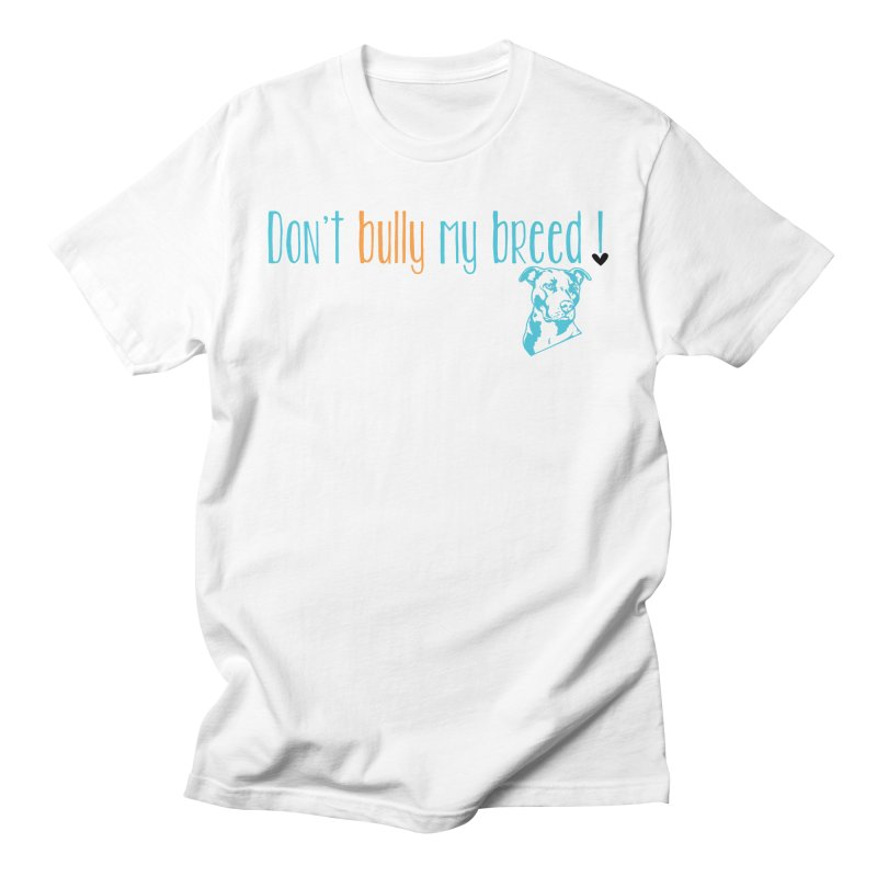 Don't Bully My Breed - White Men's T-Shirt by Alamo City Pitbull's Artist Shop