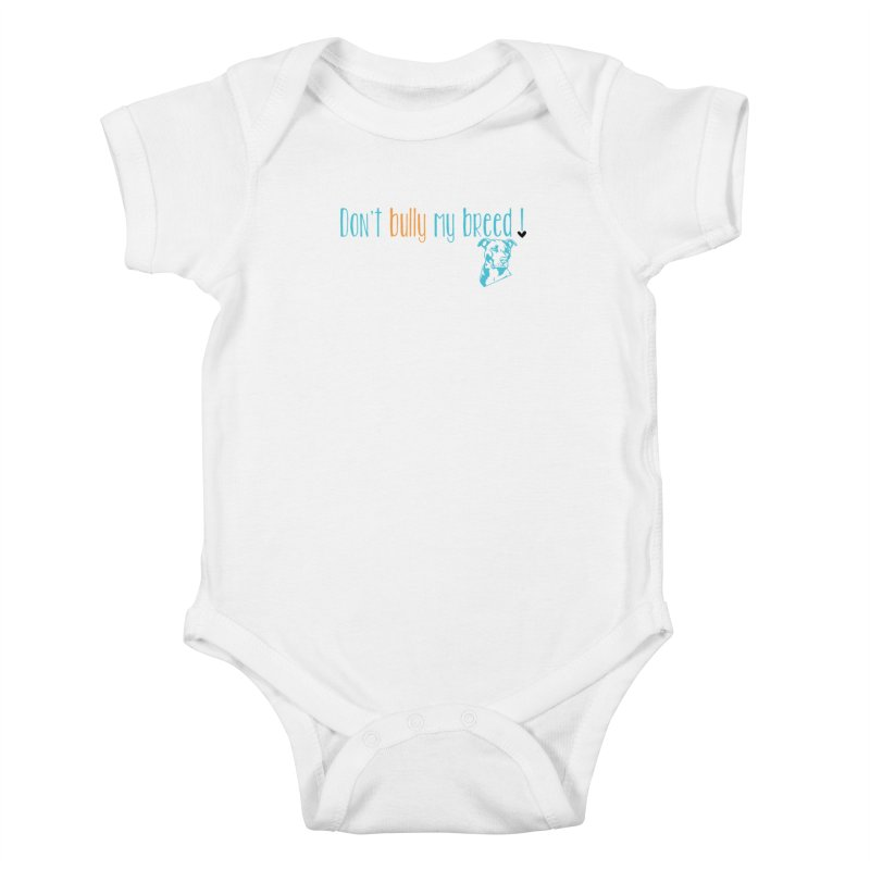 Don't Bully My Breed - White Kids Baby Bodysuit by Alamo City Pitbull's Artist Shop