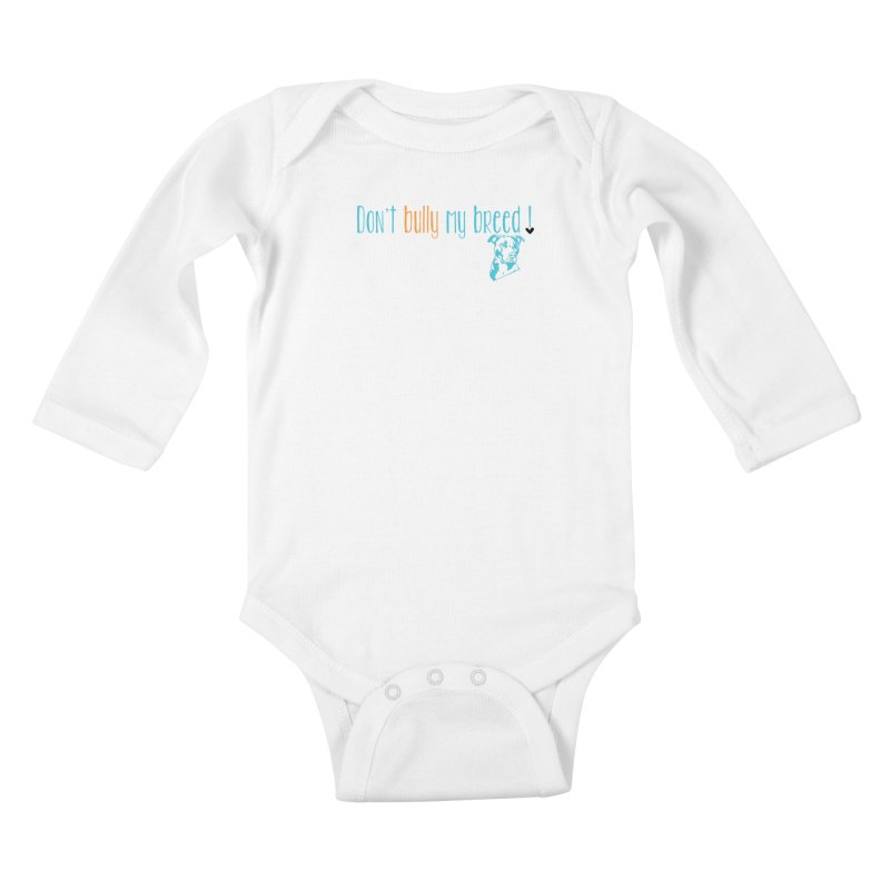 Don't Bully My Breed - White Kids Baby Longsleeve Bodysuit by Alamo City Pitbull's Artist Shop