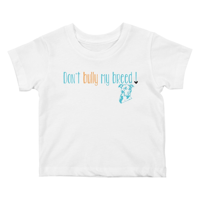Don't Bully My Breed - White Kids Baby T-Shirt by alamocitypitbull's Artist Shop