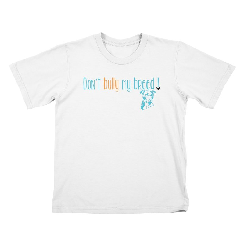 Don't Bully My Breed - White Kids T-Shirt by alamocitypitbull's Artist Shop