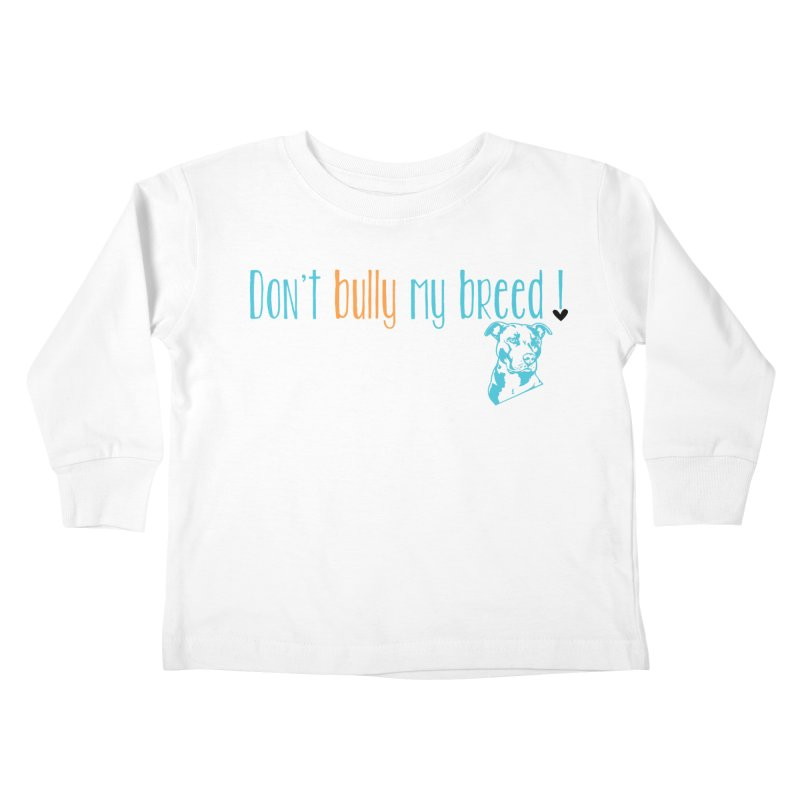 Don't Bully My Breed - White Kids Toddler Longsleeve T-Shirt by Alamo City Pitbull's Artist Shop