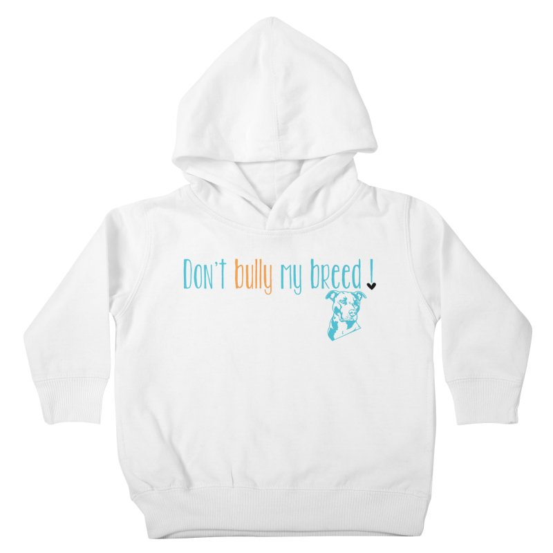 Don't Bully My Breed - White Kids Toddler Pullover Hoody by Alamo City Pitbull's Artist Shop