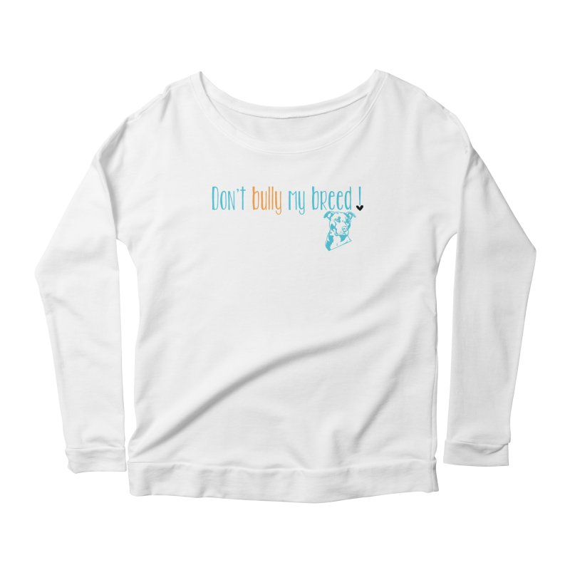 Don't Bully My Breed - White Women's Scoop Neck Longsleeve T-Shirt by Alamo City Pitbull's Artist Shop