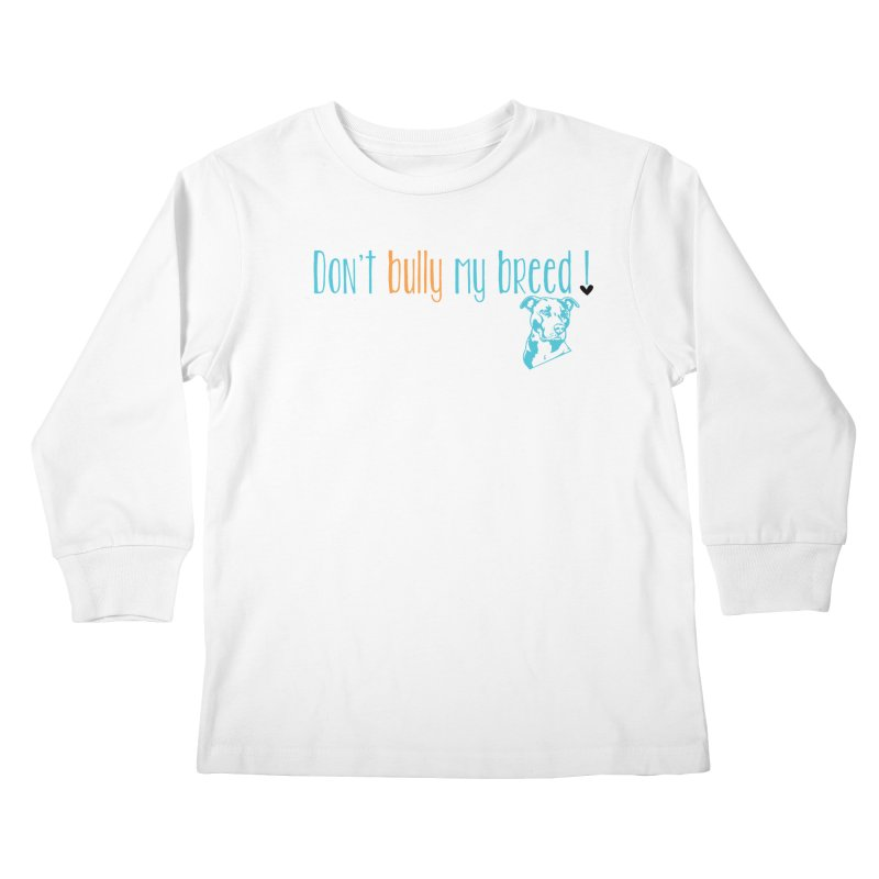 Don't Bully My Breed - White Kids Longsleeve T-Shirt by Alamo City Pitbull's Artist Shop