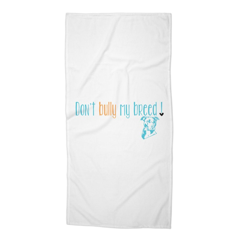 Don't Bully My Breed - White Accessories Beach Towel by Alamo City Pitbull's Artist Shop
