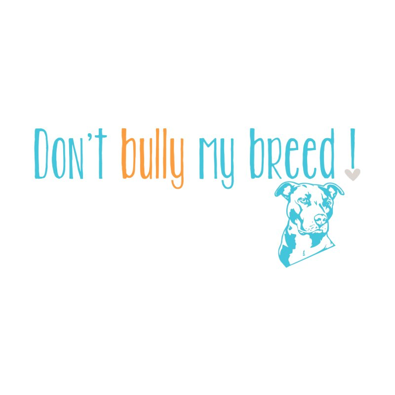 Don't Bully My Breed - Color Men's T-Shirt by Alamo City Pitbull's Artist Shop