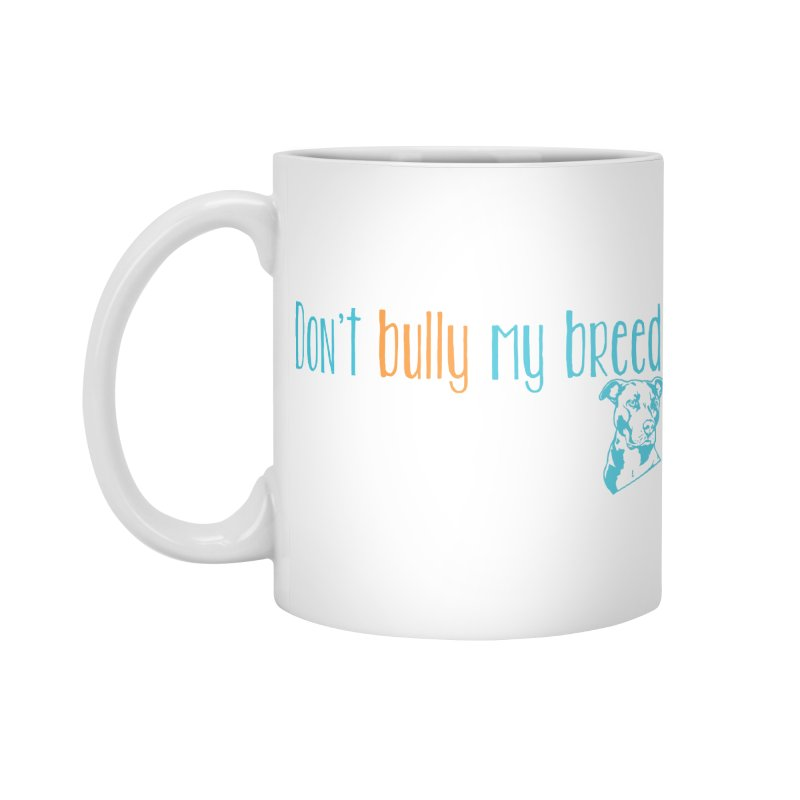 Don't Bully My Breed - Color Accessories Mug by Alamo City Pitbull's Artist Shop