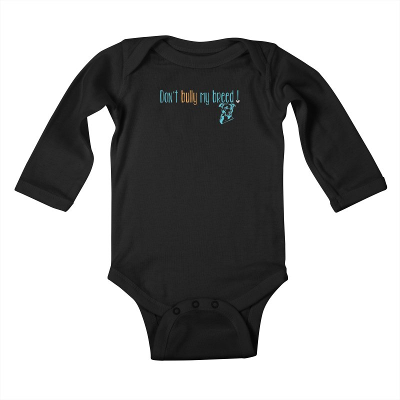 Don't Bully My Breed - Color Kids Baby Longsleeve Bodysuit by alamocitypitbull's Artist Shop