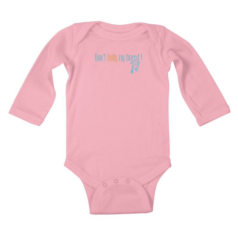 Don't Bully My Breed - Color Kids Baby Longsleeve Bodysuit by Alamo City Pitbull's Artist Shop