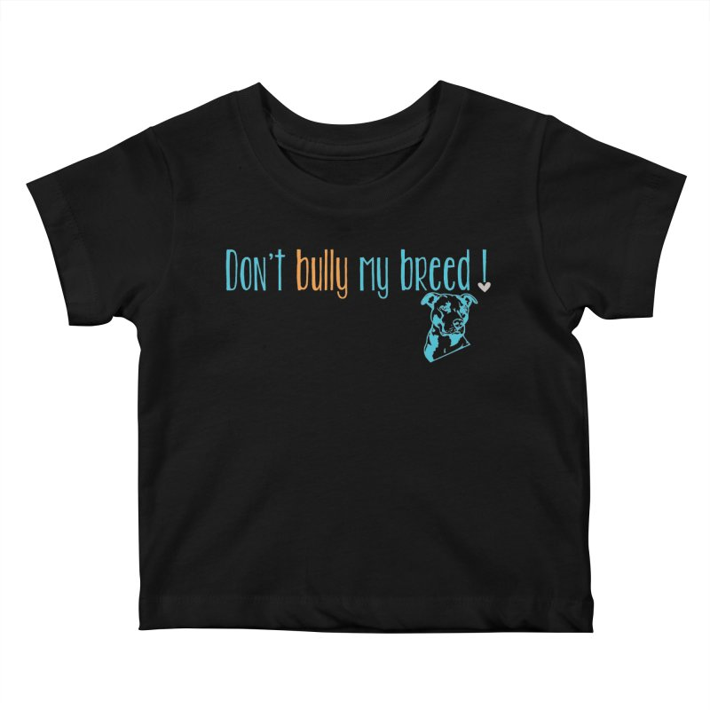 Don't Bully My Breed - Color Kids Baby T-Shirt by Alamo City Pitbull's Artist Shop