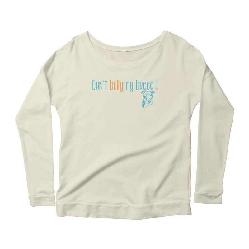 Don't Bully My Breed - Color Women's Scoop Neck Longsleeve T-Shirt by Alamo City Pitbull's Artist Shop