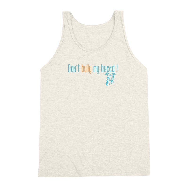 Don't Bully My Breed - Color Men's Triblend Tank by alamocitypitbull's Artist Shop