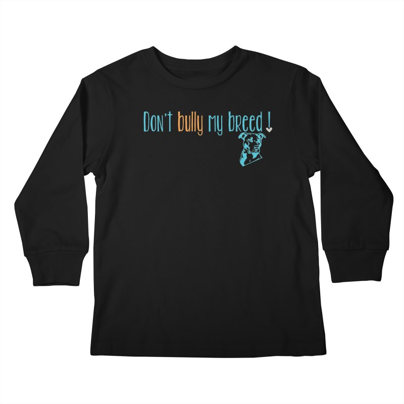 Don't Bully My Breed - Color Kids Longsleeve T-Shirt by Alamo City Pitbull's Artist Shop
