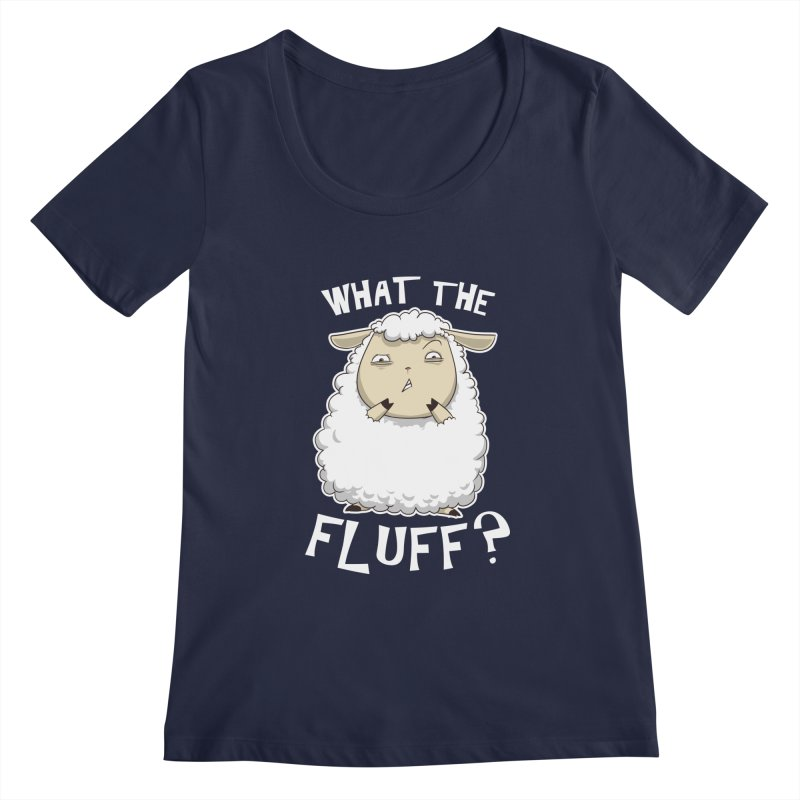 What the Fluff? Women's Scoopneck by Stuff, By Alan Bao