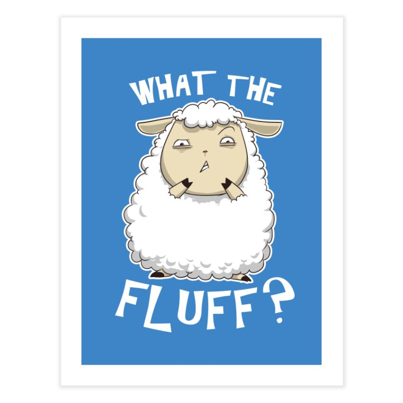 What the Fluff? Home Fine Art Print by Stuff, By Alan Bao