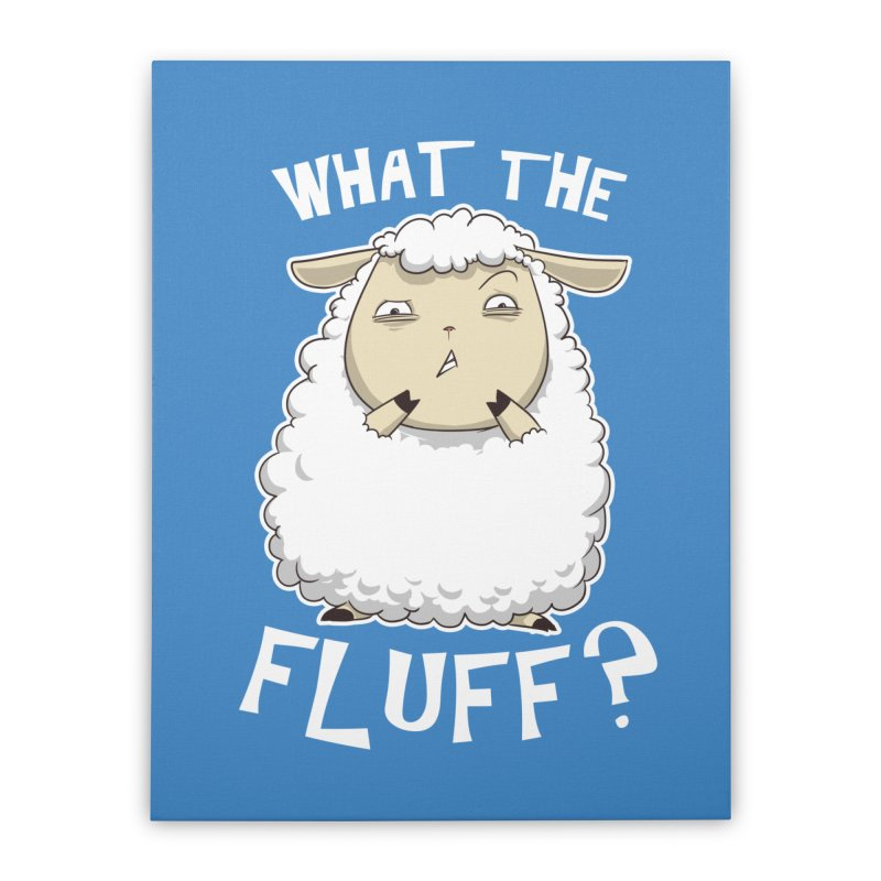 What the Fluff? Home Stretched Canvas by Stuff, By Alan Bao