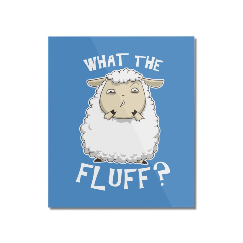 What the Fluff? Home Mounted Acrylic Print by Stuff, By Alan Bao