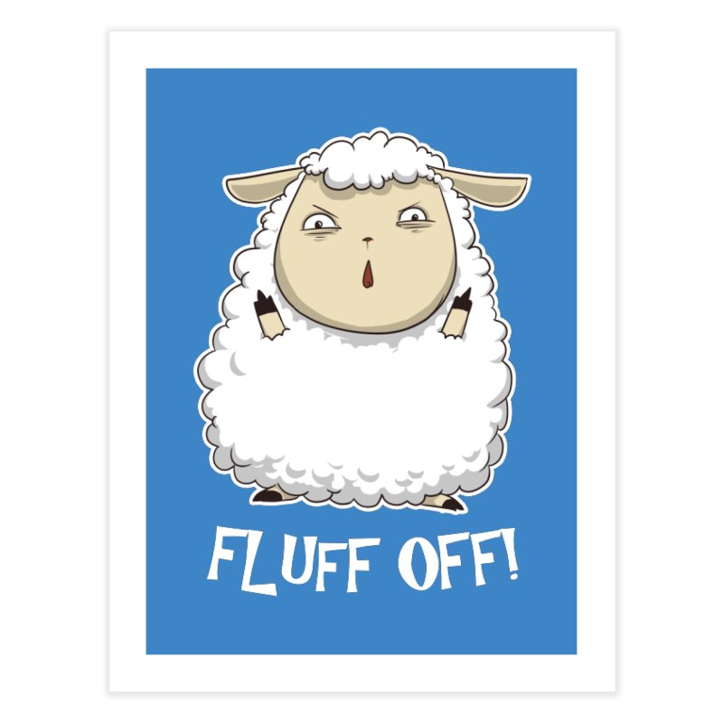 Fluff Off! Home Fine Art Print by Stuff, By Alan Bao