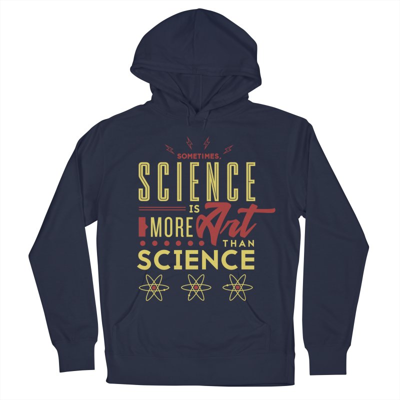 Sometimes, Science Is More Art Than Science Women's Pullover Hoody by Stuff, By Alan Bao