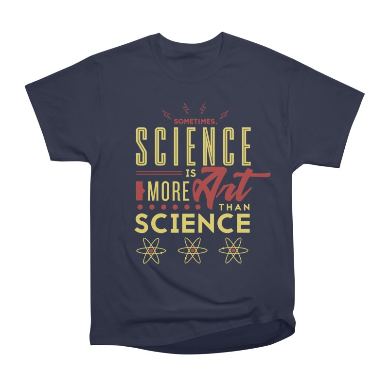 Sometimes, Science Is More Art Than Science Men's Heavyweight T-Shirt by Stuff, By Alan Bao