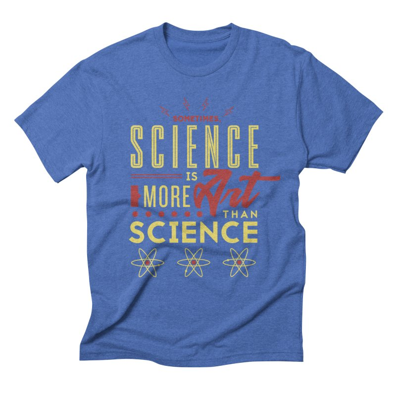 Sometimes, Science Is More Art Than Science Men's Triblend T-Shirt by Stuff, By Alan Bao