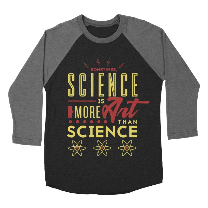 Sometimes, Science Is More Art Than Science Women's Baseball Triblend T-Shirt by Stuff, By Alan Bao