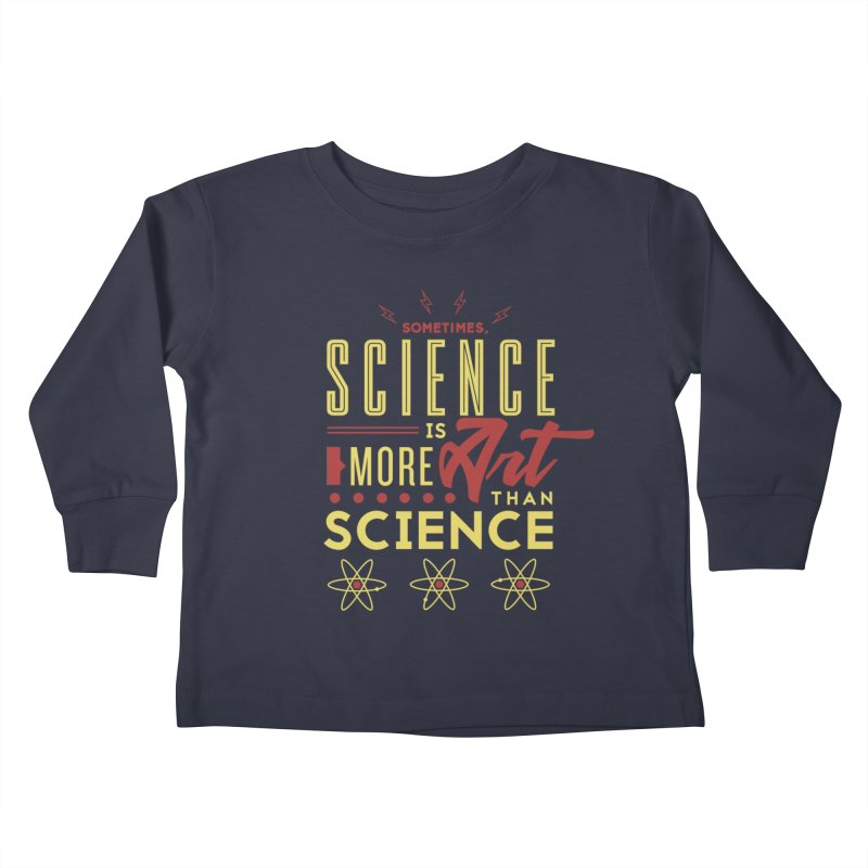 Sometimes, Science Is More Art Than Science Kids Toddler Longsleeve T-Shirt by Stuff, By Alan Bao