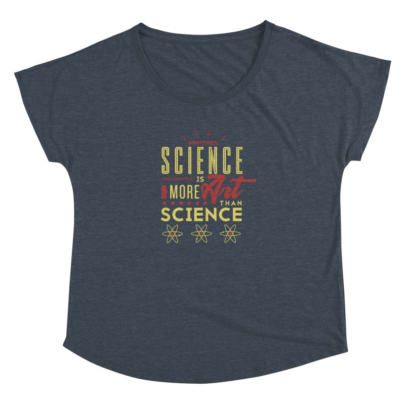 Sometimes, Science Is More Art Than Science Women's Dolman by Stuff, By Alan Bao