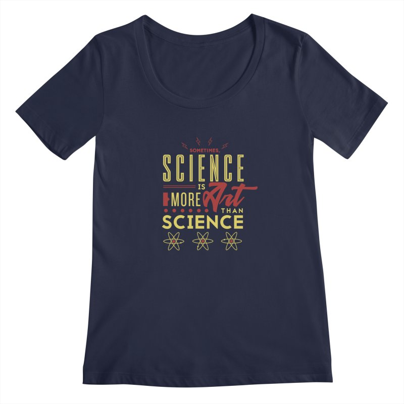 Sometimes, Science Is More Art Than Science Women's Scoopneck by Stuff, By Alan Bao