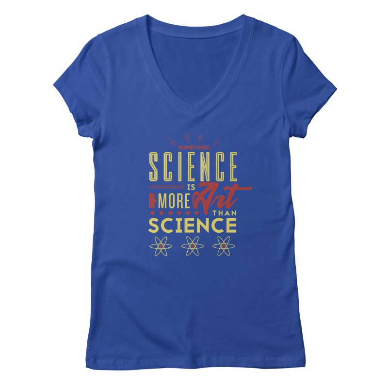 Sometimes, Science Is More Art Than Science Women's V-Neck by Stuff, By Alan Bao