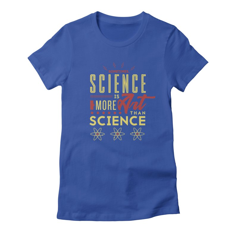 Sometimes, Science Is More Art Than Science Women's Fitted T-Shirt by Stuff, By Alan Bao