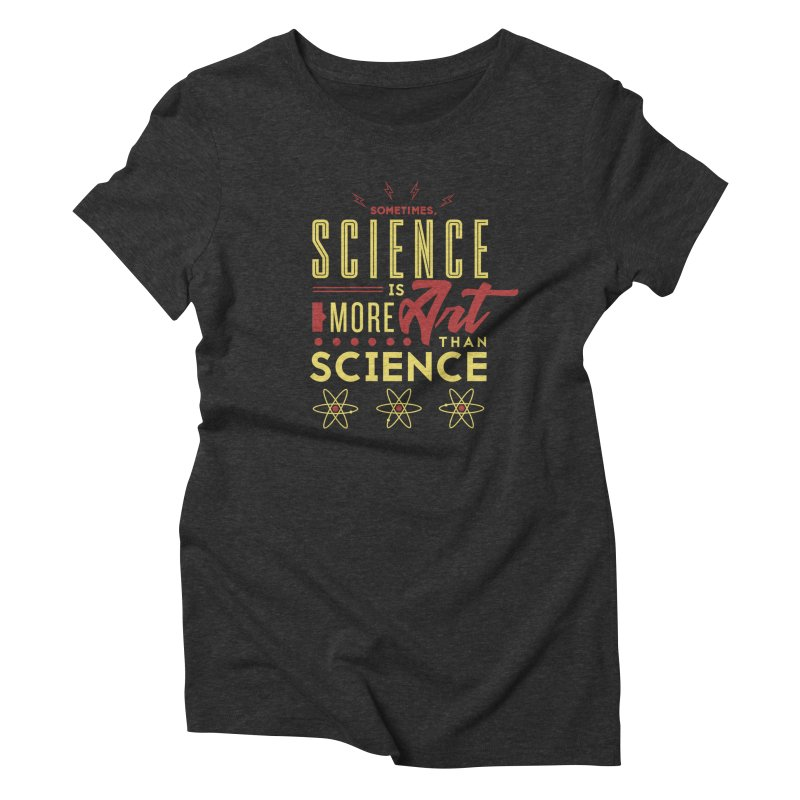 Sometimes, Science Is More Art Than Science Women's Triblend T-Shirt by Stuff, By Alan Bao