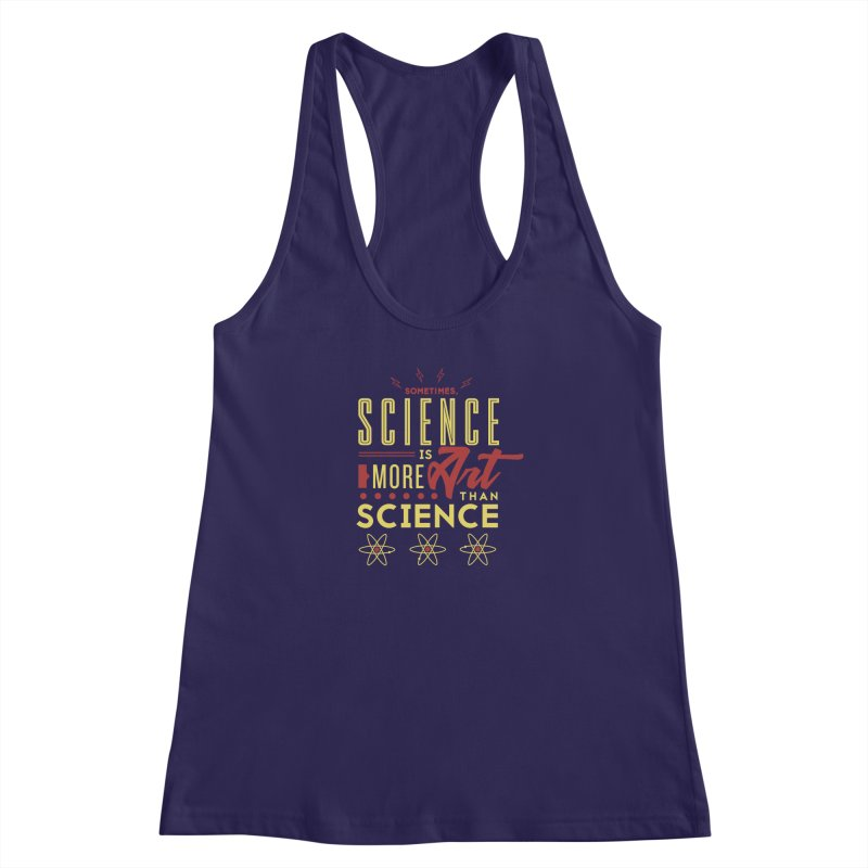 Sometimes, Science Is More Art Than Science Women's Racerback Tank by Stuff, By Alan Bao