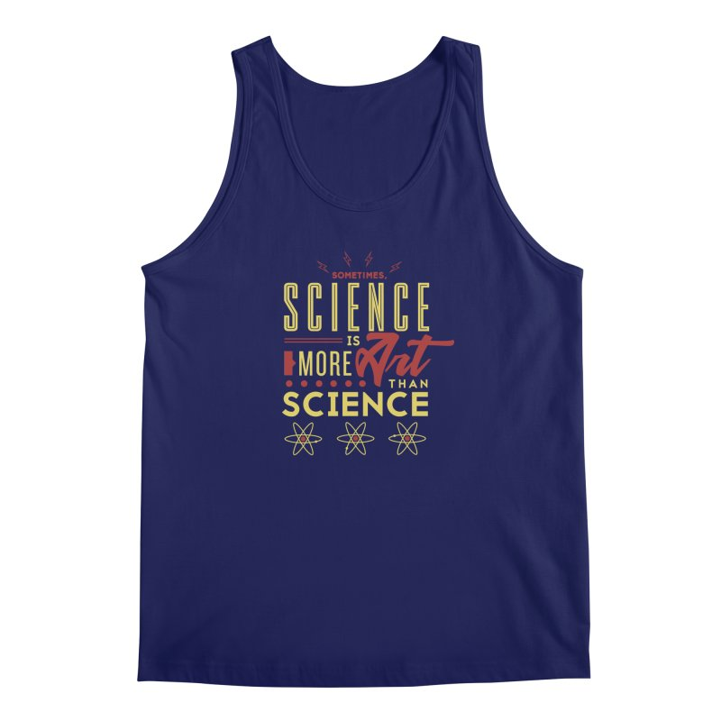 Sometimes, Science Is More Art Than Science Men's Tank by Stuff, By Alan Bao