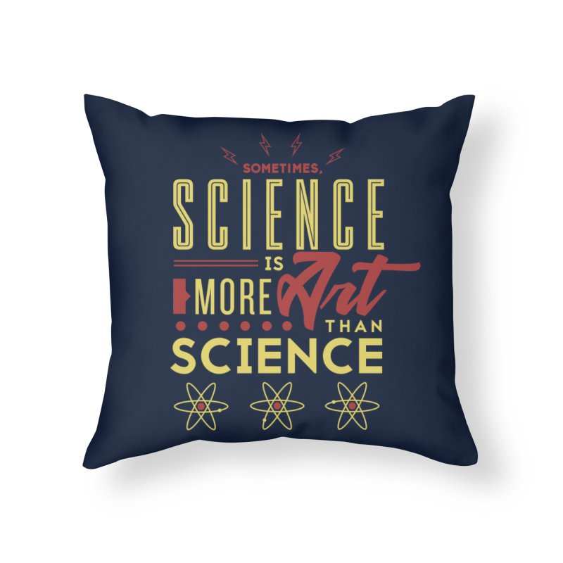 Sometimes, Science Is More Art Than Science Home Throw Pillow by Stuff, By Alan Bao