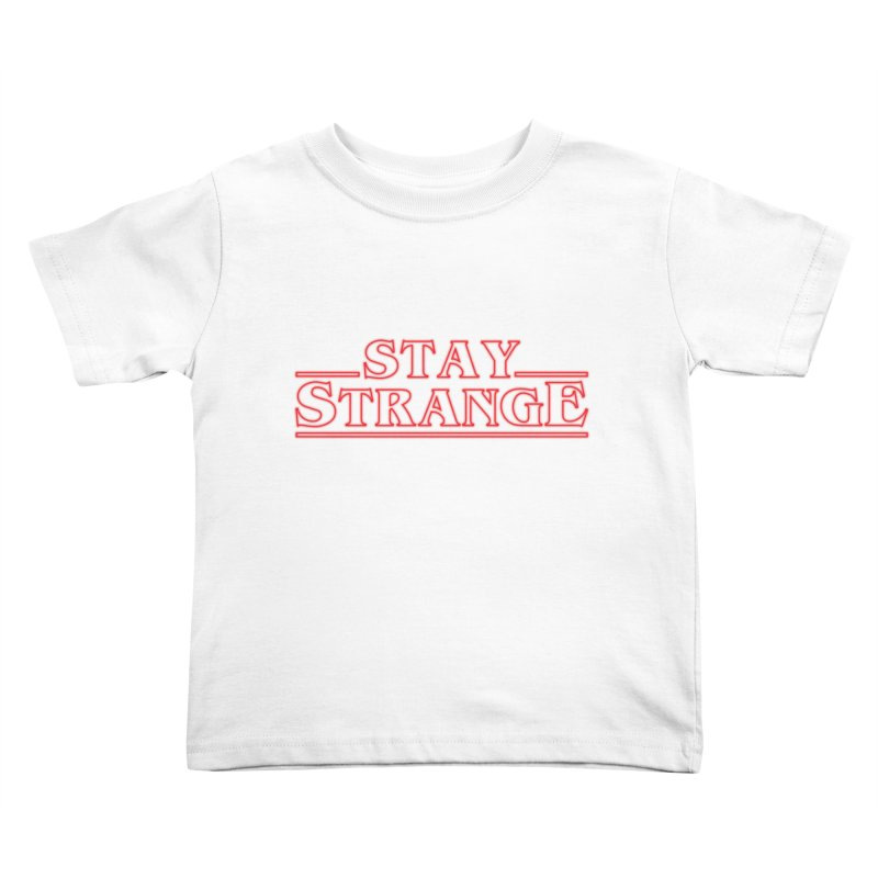 STAY STRANGE Kids Toddler T-Shirt by alchemist's Artist Shop