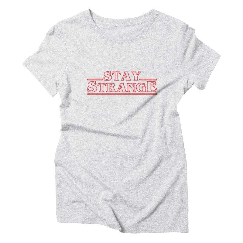 STAY STRANGE Women's Triblend T-Shirt by alchemist's Artist Shop
