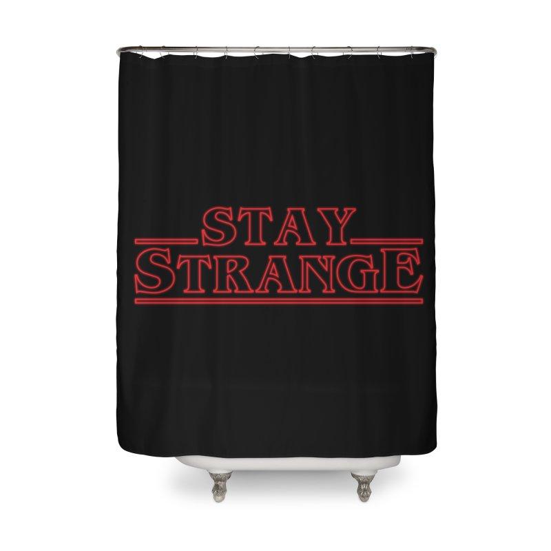 STAY STRANGE Home Shower Curtain by alchemist's Artist Shop
