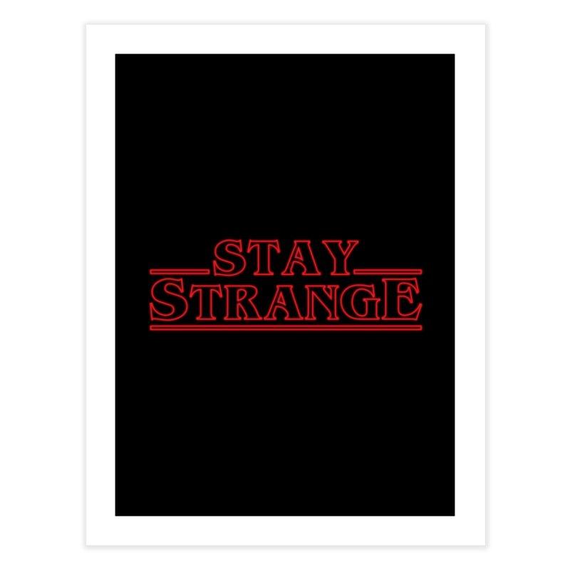 STAY STRANGE Home Fine Art Print by alchemist's Artist Shop
