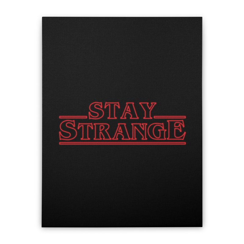 STAY STRANGE Home Stretched Canvas by alchemist's Artist Shop