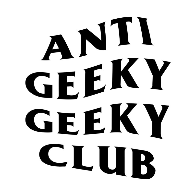 ANTI GEEKY CLUB by alchemist's Artist Shop