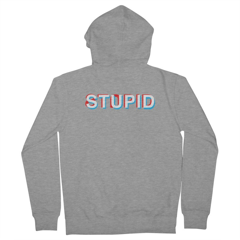 stupid Women's Zip-Up Hoody by alchemist's Artist Shop
