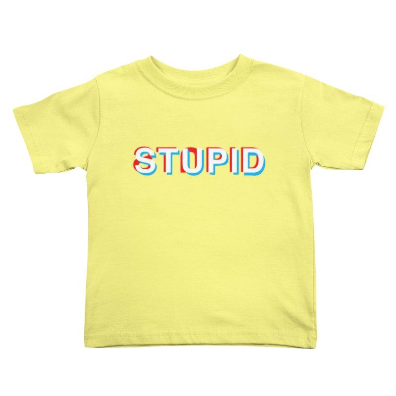 stupid Kids Toddler T-Shirt by alchemist's Artist Shop